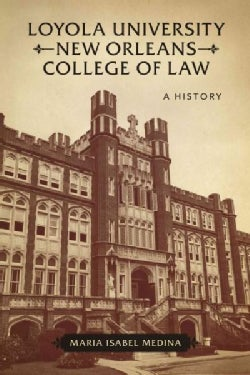 Loyola University New Orleans College of Law: A History (Hardcover)
