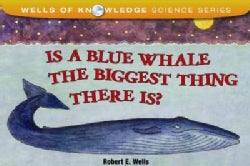 Is a Blue Whale the Biggest Thing There Is? (Paperback)