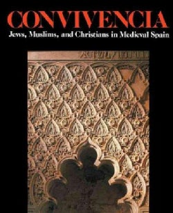 Convivencia: Jews, Muslims, and Christians in Medieval Spain (Paperback)