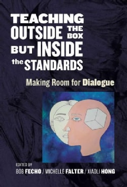 Teaching Outside the Box but Inside the Standards: Making Room for Dialogue (Paperback)