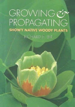 Growing and Propagating Showy Native Woody Plants (Paperback)