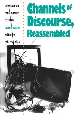 Channels of Discourse, Reassembled: Television and Contemporary Criticism (Paperback)