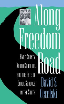 Along Freedom Road: Hyde County, North Carolina and the Fate of Black Schools in the South (Paperback)