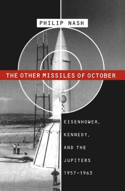 The Other Missiles of October: Eisenhower, Kennedy, and the Jupiters, 1957-1963 (Paperback)