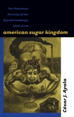 American Sugar Kingdom: The Plantation Economy of the Spanish Caribbean, 1898-1934 (Paperback)
