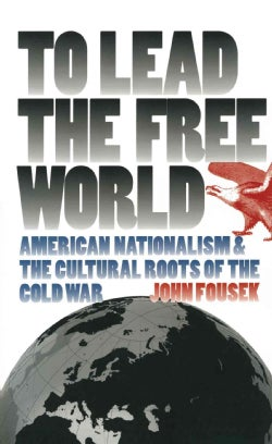 To Lead the Free World: American Nationalism and the Cultural Roots of the Cold War (Paperback)