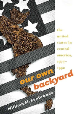 Our Own Backyard: The United States in Central America, 1977-1992 (Paperback)