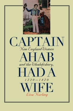 Captain Ahab Had a Wife: New England Women and the Whalefishery, 1720-1870 (Paperback)