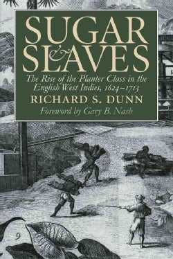 Sugar and Slaves: The Rise of the Planter Class in the English West Indies, 1624-1713 (Paperback)