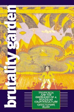 Brutality Garden: Tropicalia and the Emergence of a Brazilian Counterculture (Paperback)