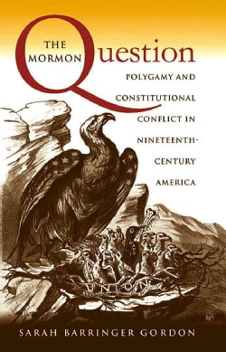 The Mormon Question: Polygamy and Constitutional Conflict in Nineteenth-Century America (Paperback)