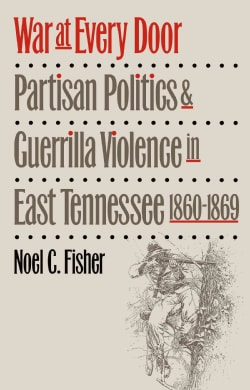 War at Every Door: Partisan Politics and Guerrilla Violence in East Tennessee, 1860-1869 (Paperback)