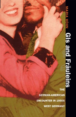 Gis and Frauleins: The German-American Encounter in 1950s West Germany (Paperback)