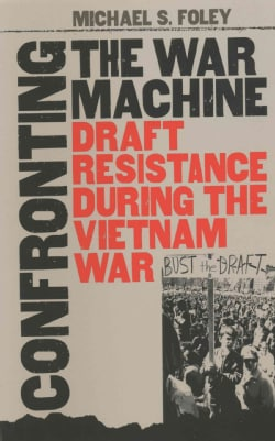 Confronting the War Machine: Draft Resistance During the Vietnam War (Paperback)