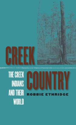 Creek Country: The Creek Indians and Their World (Paperback)