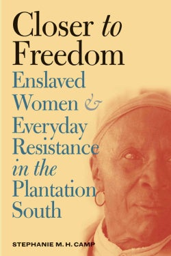 Closer to Freedom: Enslaved Women and Everyday Resistance in the Plantation South (Paperback)