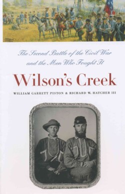 Wilson's Creek: The Second Battle of the Civil War and the Men Who Fought It (Paperback)