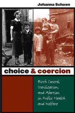 Choice & Coercion: Birth Control, Sterilization, And Abortion In Public Health And Welfare (Paperback)