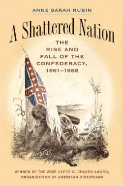A Shattered Nation: The Rise and Fall of the Confederacy, 1861-1868 (Paperback)