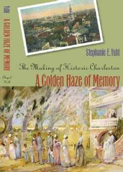 A Golden Haze of Memory: The Making Of Historic Charleston (Paperback)