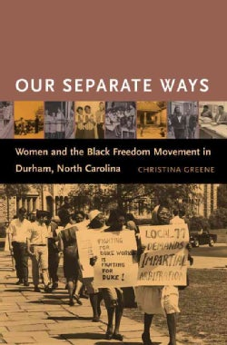 Our Separate Ways: Women And The Black Freedom Movement In Durham, North Carolina (Paperback)