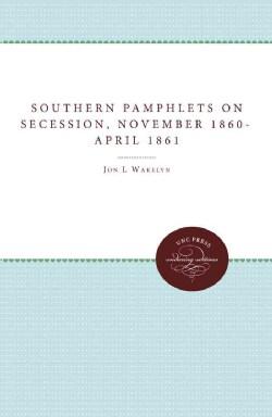 Southern Pamphlets on Secession: November 1860-april 1861 (Paperback)