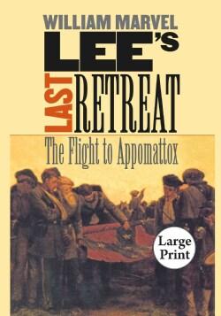 Lee's Last Retreat: The Flight to Appomattox (Paperback)