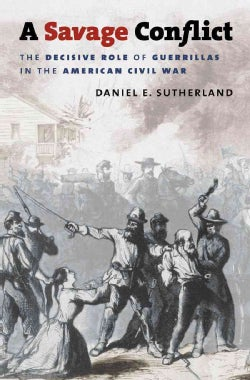 A Savage Conflict: The Decisive Role of Guerrillas in the American Civil War (Paperback)