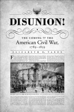 Disunion!: The Coming of the American Civil War, 1789-1859 (Paperback)