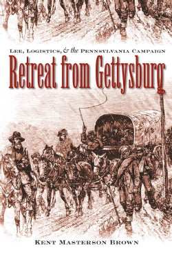 Retreat from Gettysburg: Lee, Logistics, and the Pennsylvania Campaign (Paperback)