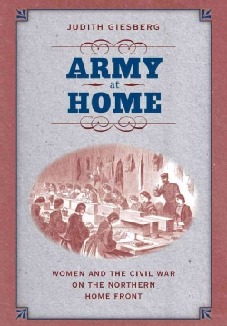 Army at Home: Women and the Civil War on the Northern Home Front (Paperback)