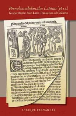 Pornoboscodidascalus Latinus (1624): Kaspar Barth's Neo-Latin Translation of Celestina (Paperback)
