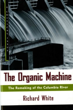The Organic Machine: The Remaking of the Columbia River (Paperback)
