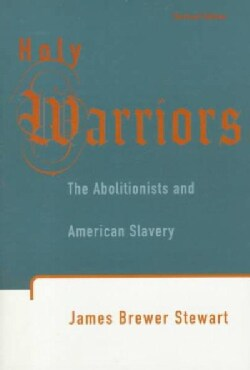 Holy Warriors: The Abolitionists and American Slavery (Paperback)