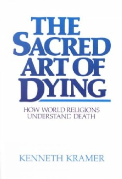 The Sacred Art of Dying: How World Religions Understand Death (Paperback)