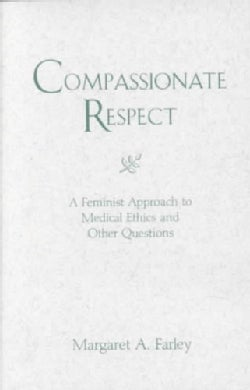 Compassionate Respect: A Feminist Approach to Medical Ethics and Other Questions (Paperback)