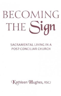Becoming the Sign: Sacramental Living in a Post-Conciliar Church (Paperback)