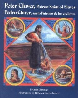 Peter Claver, Patron Saint of Slaves/Pedro Claver, Santo Partono De Los Esclavos: Pedro Claver, Santo Patrono De ... (Paperback)