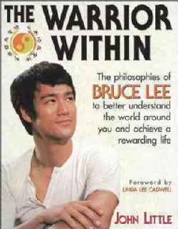 The Warrior Within: The Philosophies of Bruce Lee to Better Understand the World Around You and Achieve a Rewardi... (Paperback)