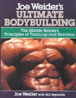 Joe Weider's Ultimate Bodybuilding: The Master Blaster's Principles of Training and Nutrition (Paperback)