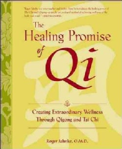 The Healing Promise of Qi: Creating Extraordinary Wellness With Qigong and Tai Chi (Hardcover)