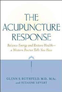 The Acupuncture Response: Balance Energy and Restore Health - A Western Doctor Tells You How (Paperback)