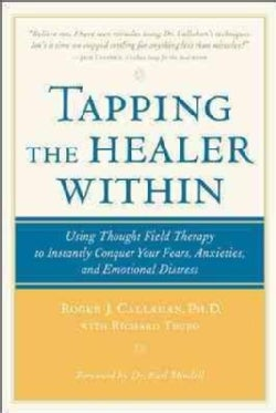 Tapping the Healer Within: Using Thought Field Therapy to Instantly Conquer Your Fears, Anxieties, and Emotional ... (Paperback)