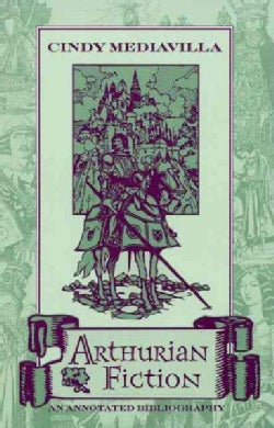 Arthurian Fiction: An Annotated Bibliography (Paperback)