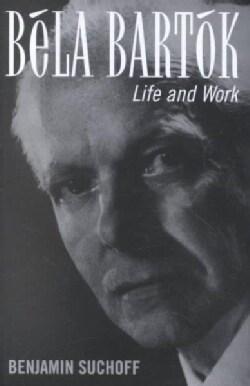 Bela Bartok: Life and Work (Hardcover)