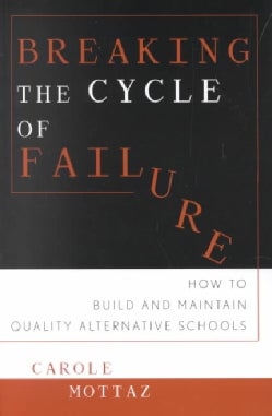 Breaking the Cycle of Failure: How to Build and Maintain Quality Alternative Schools (Paperback)