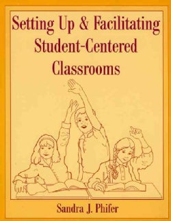 Setting Up and Facilitating Student Centered Classrooms (Paperback)