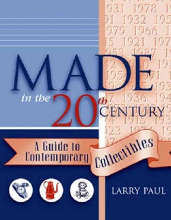 Made in the Twentieth Century: A Guide to Contemporary Collectibles (Paperback)