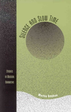 Silence and Slow Time: Studies in Musical Narrative (Hardcover)
