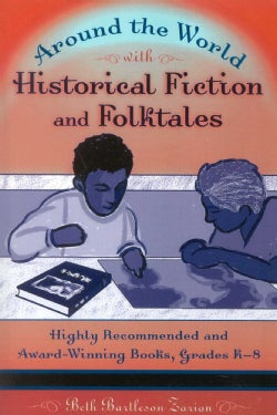 Around the World With Historical Fiction and Folktales: Highly Recommended and Award-Winning Books, Grades K-8 (Paperback)